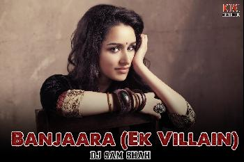 Banjaara (Ek Villain) [Love Forever Mix ] -  Dj Sam Shah Mix